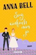 Cover-Bild zu Sag einfach nur ja (eBook) von Bell, Anna