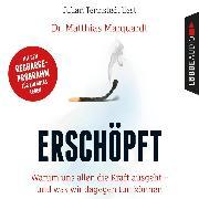 Cover-Bild zu Marquardt, Dr. Matthias: Erschöpft - Warum uns allen die Kraft ausgeht - und was wir dagegen tun können (Gekürzt) (Audio Download)