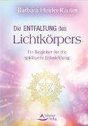 Cover-Bild zu Die Entfaltung des Lichtkörpers von Heider-Rauter, Barbara