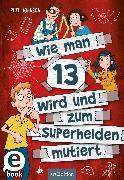 Cover-Bild zu Johnson, Pete: Wie man 13 wird und zum Superhelden mutiert (Wie man 13 wird 4) (eBook)