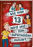 Cover-Bild zu Johnson, Pete: Wie man 13 wird und zum Superhelden mutiert (Wie man 13 wird 4)