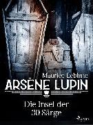 Cover-Bild zu Arsène Lupin - Die Insel der 30 Särge (eBook) von Leblanc, Maurice