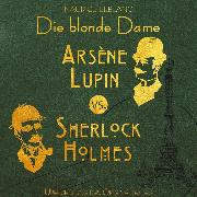 Cover-Bild zu Arsene Lupin vs. Sherlock Holmes: Die blonde Dame - Arsene Lupin, (Ungekürzt) (Audio Download) von Leblanc, Maurice