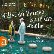 Cover-Bild zu Willst du Blumen, kauf dir welche - (K)ein Romantik-Roman (Gekürzt) (Audio Download) von Berg, Ellen