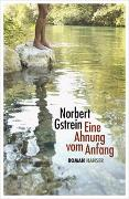 Cover-Bild zu Eine Ahnung vom Anfang von Gstrein, Norbert