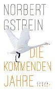 Cover-Bild zu Die kommenden Jahre (eBook) von Gstrein, Norbert