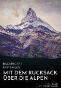Cover-Bild zu Backpacker unterwegs: Mit dem Rucksack über die Alpen. Eine Wanderung von Lausanne nach Nizza und zu sich selbst (eBook)