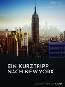 Cover-Bild zu Ein Kurztrip nach New York: die wichtigsten Sehenswürdigkeiten des Big Apple (eBook)