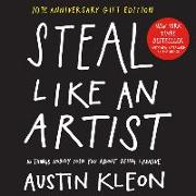 Cover-Bild zu Steal Like an Artist 10th Anniversary Gift Edition with a New Afterword by the Author von Kleon, Austin