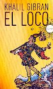 Cover-Bild zu Gibran, Khalil: El Loco (eBook)