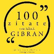 Cover-Bild zu Gibran, Khalil: 100 Zitate von Khalil Gibran (Audio Download)