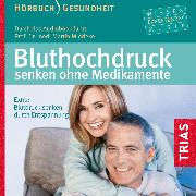 Cover-Bild zu Bluthochdruck senken ohne Medikamente - Hörbuch (Audio Download) von Middeke, Martin