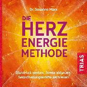 Cover-Bild zu Die Herz-Energie-Methode (Audio Download) von Marx, Dr. Susanne