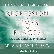 Cover-Bild zu Regression To Times and Places (Audio Download) von M.D., Brian L. Weiss