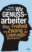 Cover-Bild zu Wir Genussarbeiter (eBook) von Flaßpöhler, Svenja