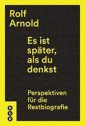 Cover-Bild zu Es ist später, als du denkst von Arnold, Rolf