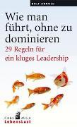 Cover-Bild zu Wie man führt, ohne zu dominieren von Arnold, Rolf