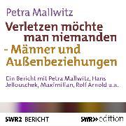 Cover-Bild zu Verletzen möchte man niemanden - Männer und Außenbeziehungen (Audio Download) von Mallwitz, Petra