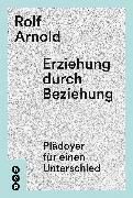 Cover-Bild zu Erziehung durch Beziehung (eBook) von Arnold, Rolf