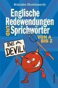 Cover-Bild zu Be a devil! Englische Redewendungen und Sprichwörter von A bis Z von Shuttleworth, Malcolm