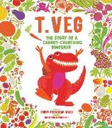 Cover-Bild zu T. Veg: The Story of a Carrot-Crunching Dinosaur von Prasadam-Halls, Smriti