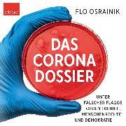 Cover-Bild zu Das Corona-Dossier (Audio Download) von Osrainik, Flo