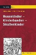 Cover-Bild zu Behringer, Wolfgang (Hrsg.): Hexenkinder - Kinderbanden - Straßenkinder