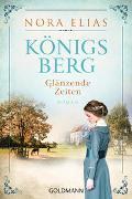 Cover-Bild zu Königsberg. Glänzende Zeiten von Elias, Nora