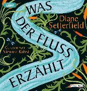 Cover-Bild zu Was der Fluss erzählt von Setterfield, Diane