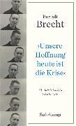Cover-Bild zu »Unsere Hoffnung heute ist die Krise« Interviews 1926-1956 von Brecht, Bertolt
