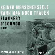 Cover-Bild zu Keiner Menschenseele kann man noch trauen (Audio Download) von O'Connor, Flannery