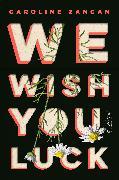 Cover-Bild zu Zancan, Caroline: We Wish You Luck (eBook)