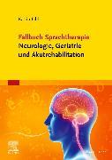 Cover-Bild zu Fallbuch Sprachtherapie Neurologie, Geriatrie und Akutrehabilitation von Eibl, Katrin