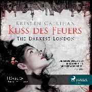 Cover-Bild zu Kuss des Feuers - The Darkest London 1 (Audio Download) von Callihan, Kristen