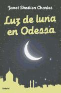 Cover-Bild zu Luz de Luna en Odessa = Moonlight in Odessa von Charles, Janet Skeslien