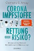 Cover-Bild zu Corona-Impfstoffe: Rettung oder Risiko? von Arvay, Clemens G.