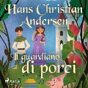 Cover-Bild zu Il guardiano di porci (Audio Download) von Andersen, H.C.