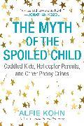 Cover-Bild zu The Myth of the Spoiled Child von Kohn, Alfie