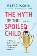Cover-Bild zu The Myth of the Spoiled Child: Challenging the Conventional Wisdom about Children and Parenting von Kohn, Alfie