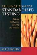 Cover-Bild zu The Case Against Standardized Testing: Raising the Scores, Ruining the Schools von Kohn, Alfie