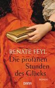 Cover-Bild zu Die profanen Stunden des Glücks von Feyl, Renate