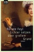 Cover-Bild zu Lichter setzen über grellem Grund (eBook) von Feyl, Renate