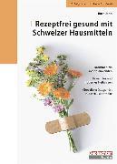 Cover-Bild zu Rezeptfrei gesund mit Schweizer Hausmitteln (eBook) von Jahn, Ruth