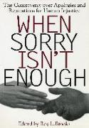 Cover-Bild zu Brooks, Roy L. (Hrsg.): When Sorry Isn't Enough: The Controversy Over Apologies and Reparations for Human Injustice