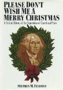 Cover-Bild zu Feldman, Stephen M. (Hrsg.): Please Don't Wish Me a Merry Christmas: A Critical History of the Separation of Church and State