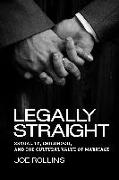 Cover-Bild zu Rollins, Joe: Legally Straight: Sexuality, Childhood, and the Cultural Value of Marriage