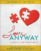 Cover-Bild zu Love Anyway: The Secret to a Happy and Fulfilled Life von Cooley, Adrienne