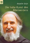 Cover-Bild zu Die hohe Kunst des Älterwerdens von Grün, Anselm