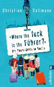 Cover-Bild zu Where the fuck is the Führer? (eBook) von Seltmann, Christian