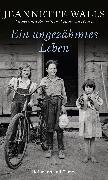 Cover-Bild zu Ein ungezähmtes Leben (eBook) von Walls, Jeannette